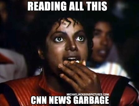 Reading all this CNN news garbage