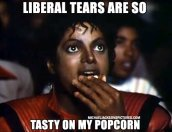 Liberal tears are so tasty on my popcorn
